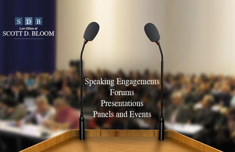 The Law Offices of Scott D Bloom Speaking Engagements, Forums, Presentations, Panels and Events